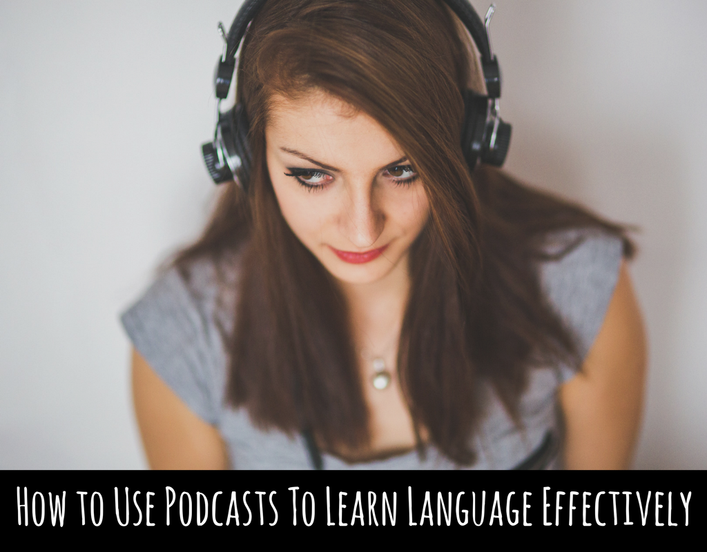 How to Use Podcasts To Learn Language Effectively