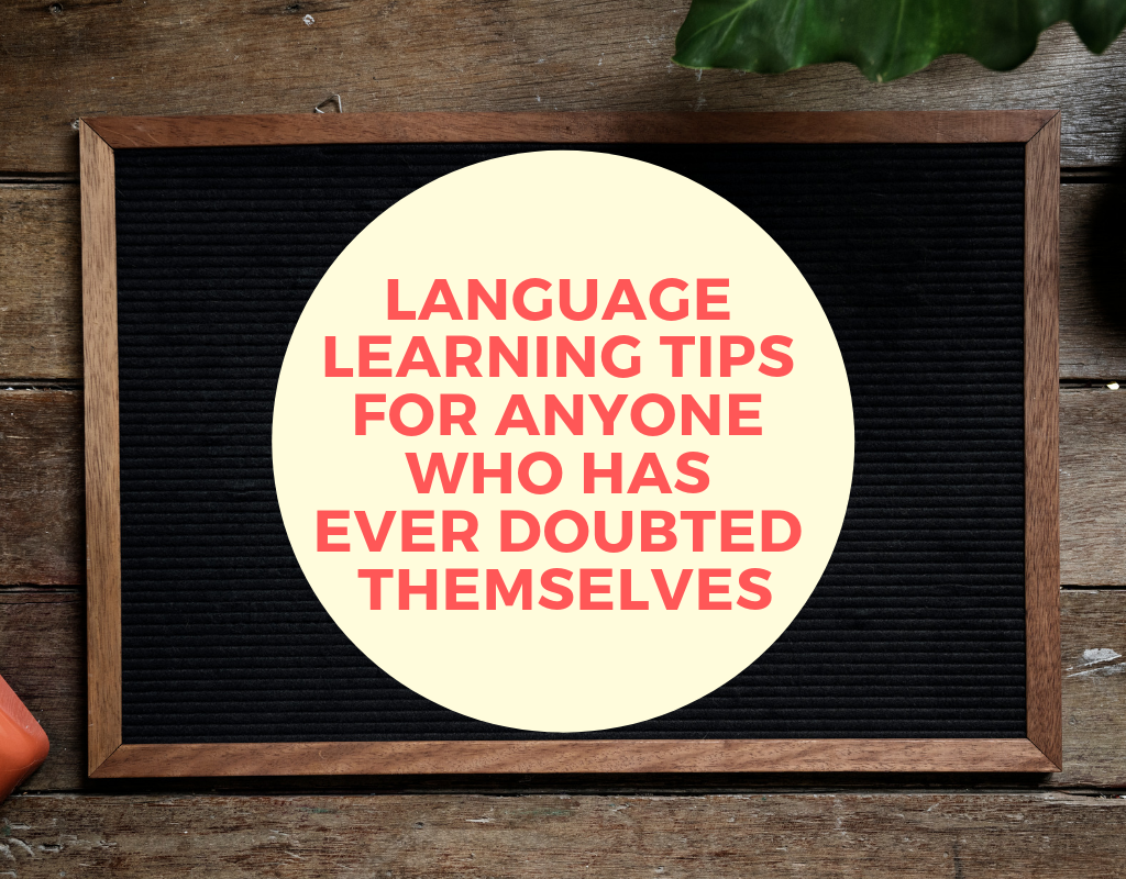 Language Learning Tips for Anyone Who Has Ever Doubted Themselves