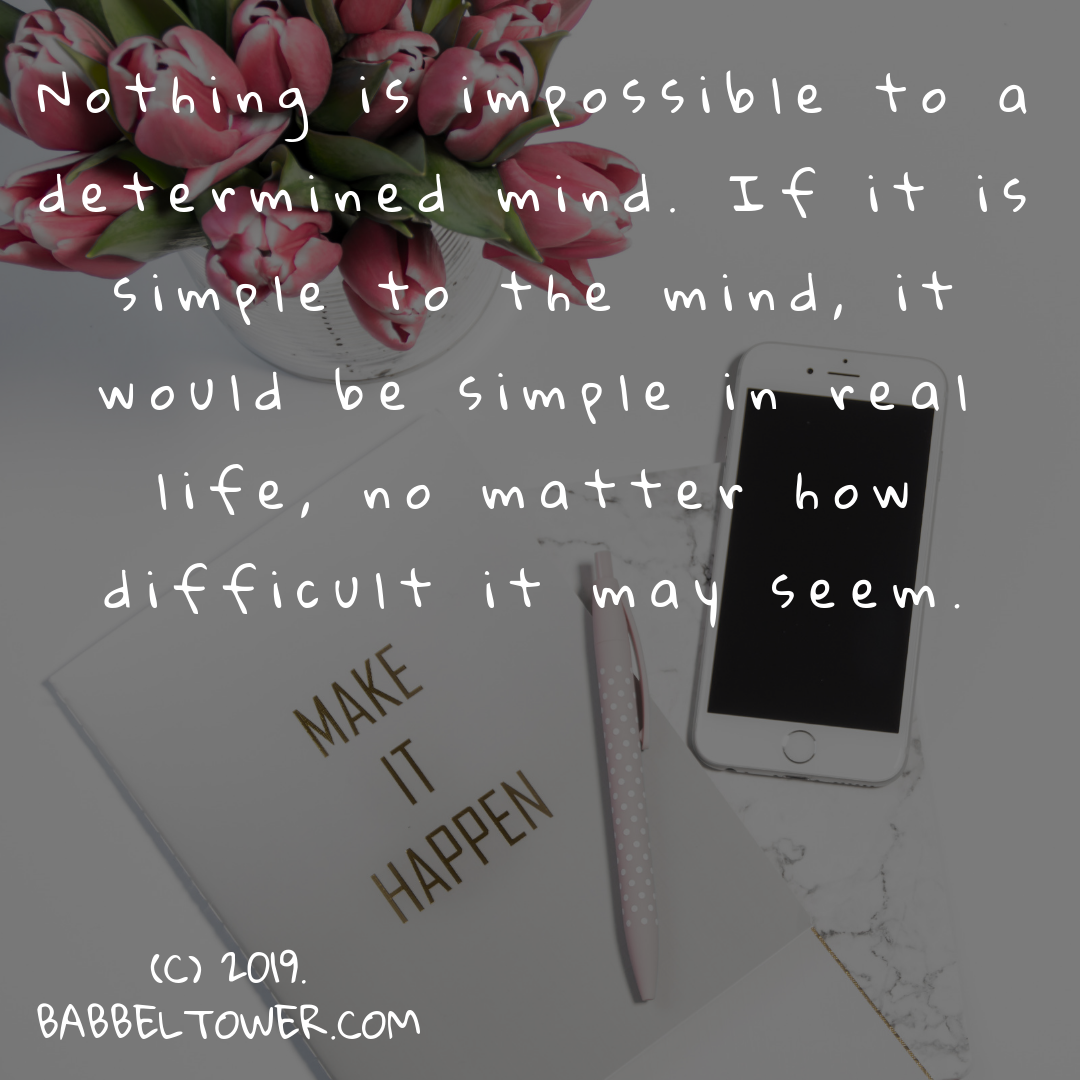 Make it happen: Nothing is Impossible to a determined mind