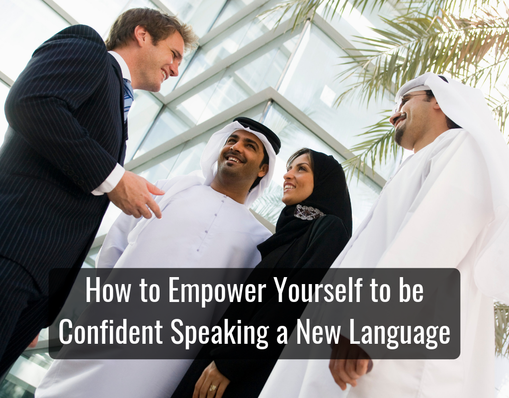 How to Empower Yourself to be Confident Speaking a New Language
