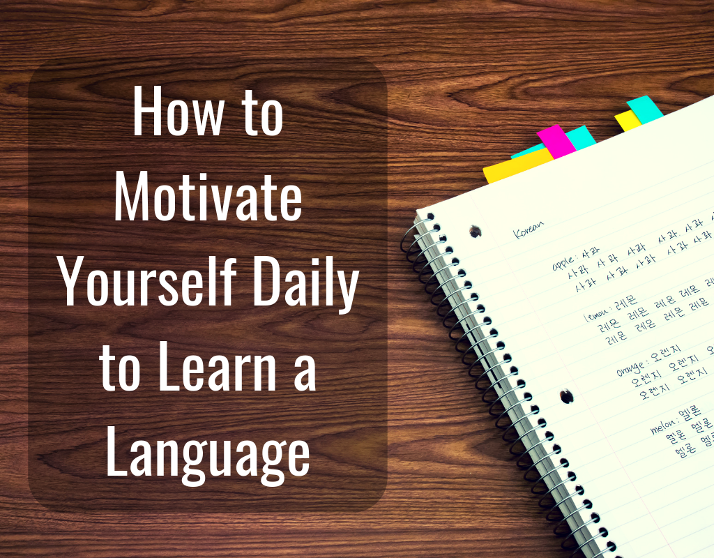 How to Motivate Yourself Daily to Learn a Language