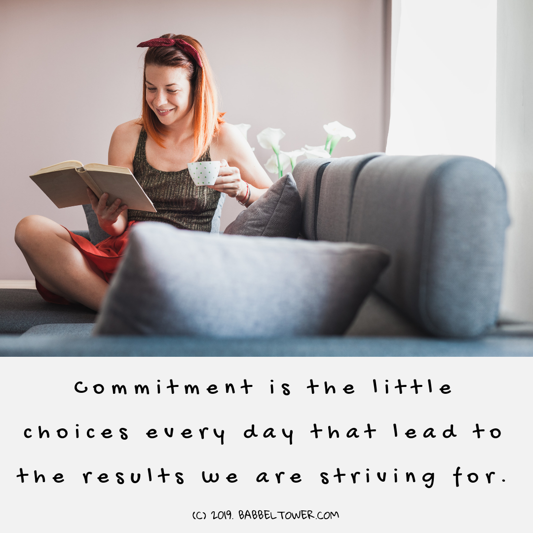 Commitment is the little choices every day that lead to the results we are striving for