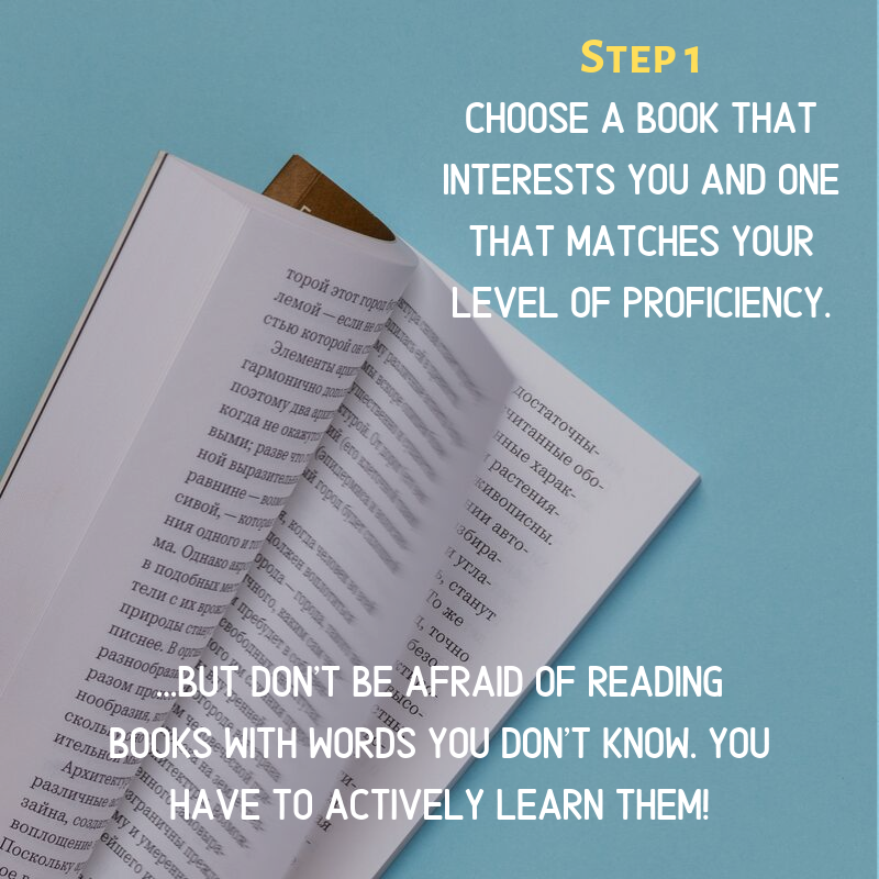 Step 1: Choose a book that interests you and one that matches your level of proficiency.